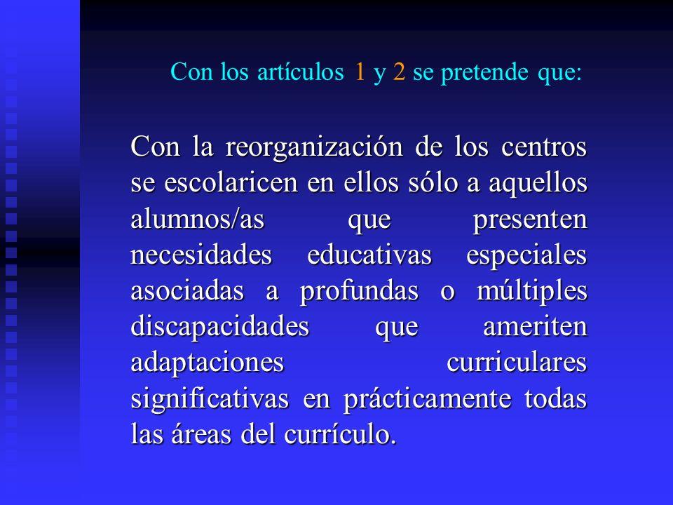 Consideraciones sobre la Orden Departamental Actualmente la mayoría de los Centros de Educación Especial escolarizan alumnos y alumnas con dificultade