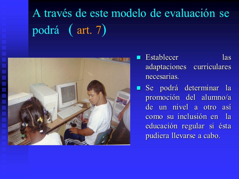 Un modelo de evaluación psicopedagógico debe tener en cuenta: Los contextos en los cuales se desenvuelve el niño (familia, escuela, sociedad), Los con