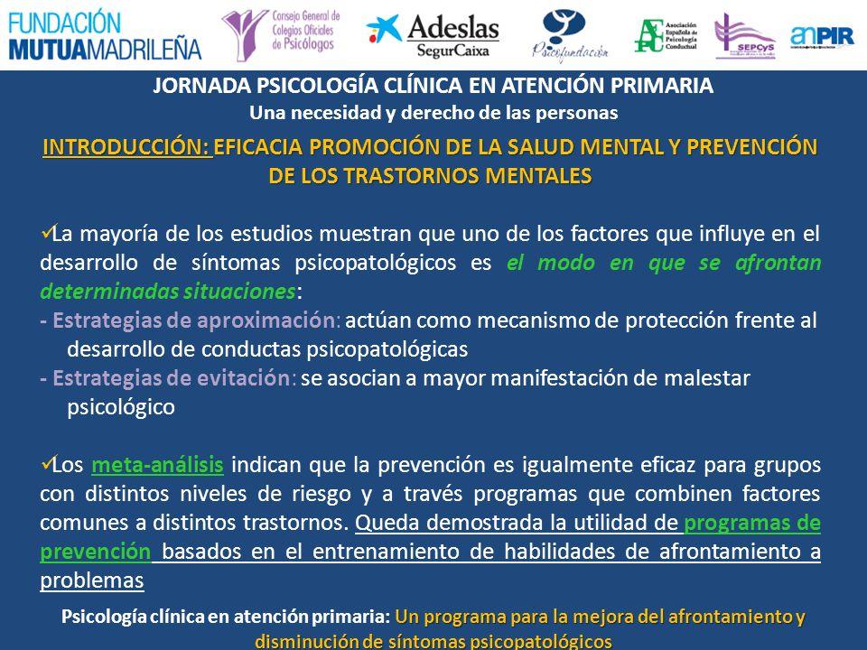 JORNADA PSICOLOGÍA CLÍNICA EN ATENCIÓN PRIMARIA Una necesidad y derecho de las personas Un programa para la mejora del afrontamiento y disminución de