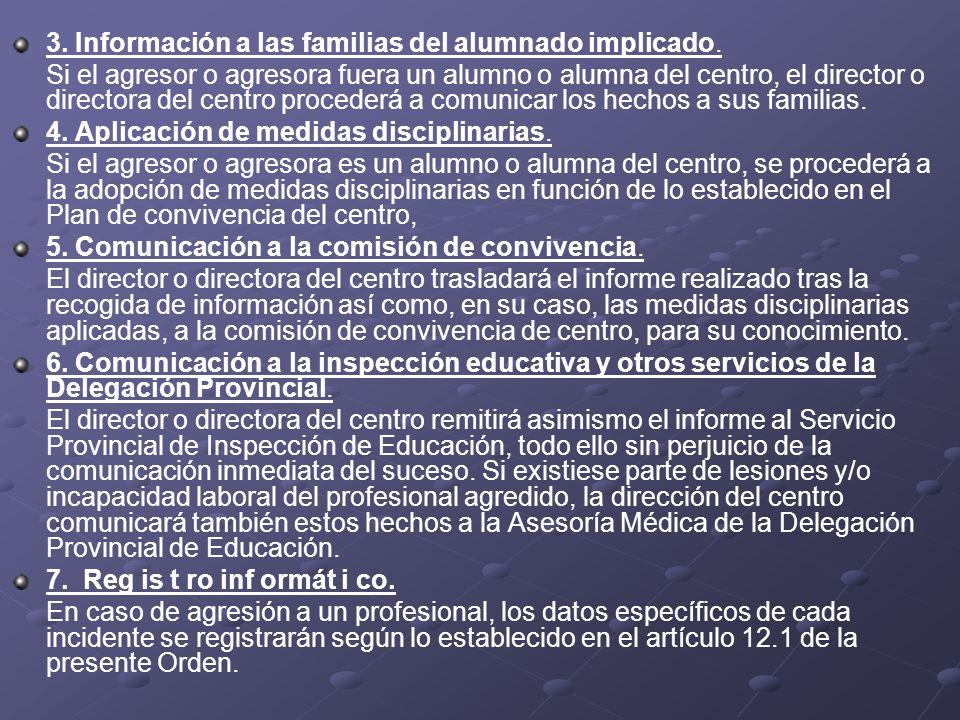 3. Información a las familias del alumnado implicado. Si el agresor o agresora fuera un alumno o alumna del centro, el director o directora del centro