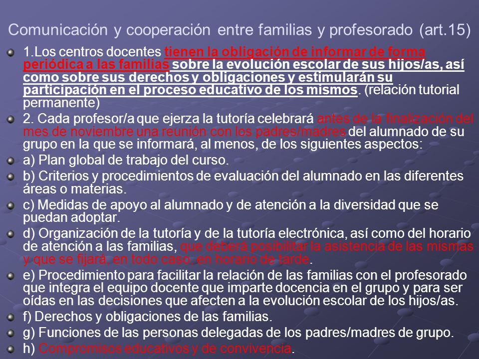 Comunicación y cooperación entre familias y profesorado (art.15) 1.Los centros docentes tienen la obligación de informar de forma periódica a las fami