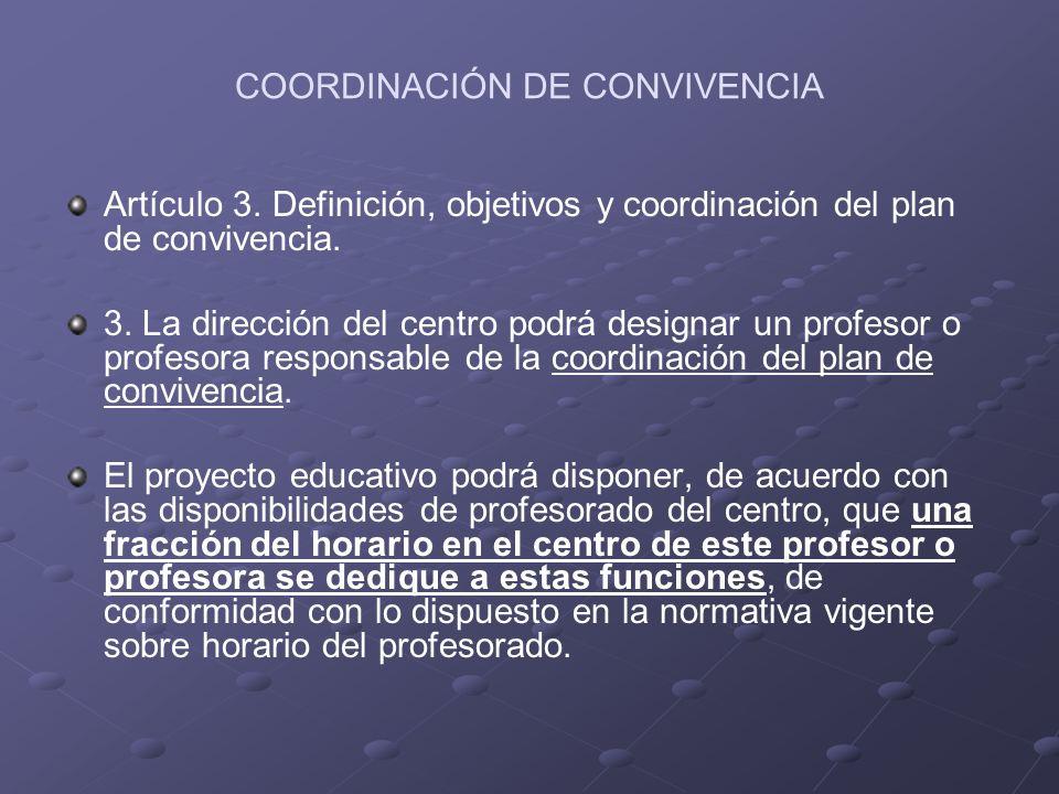 COORDINACIÓN DE CONVIVENCIA Artículo 3. Definición, objetivos y coordinación del plan de convivencia. 3. La dirección del centro podrá designar un pro
