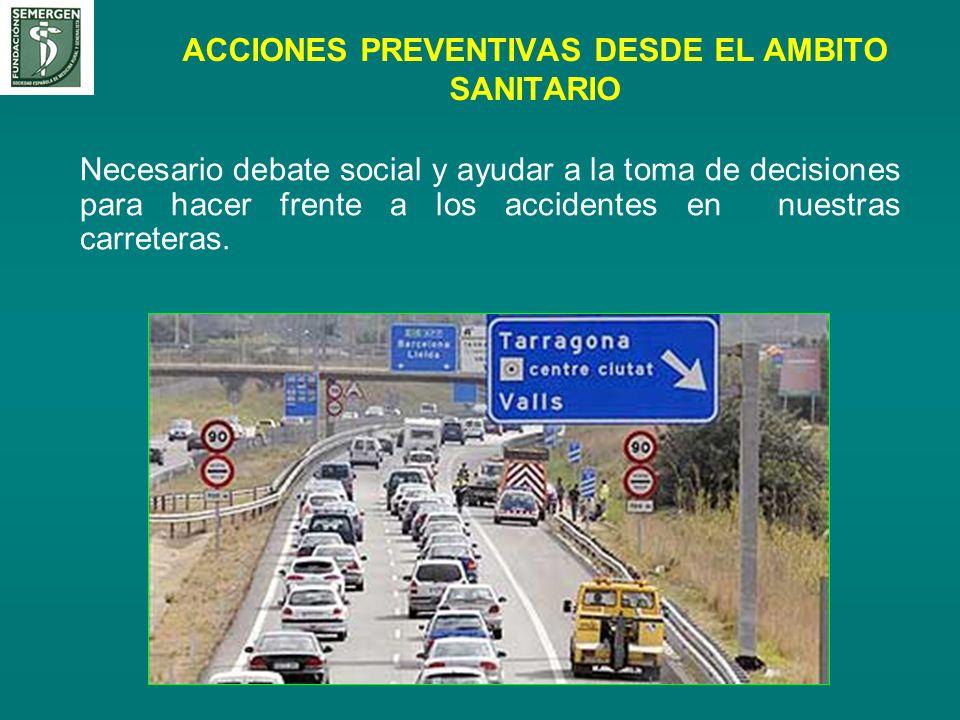 ACCIONES PREVENTIVAS DESDE EL AMBITO SANITARIO Necesario debate social y ayudar a la toma de decisiones para hacer frente a los accidentes en nuestras