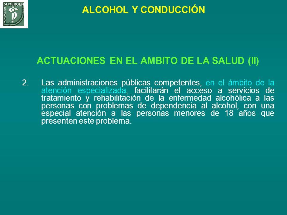 ALCOHOL Y CONDUCCIÓN ACTUACIONES EN EL AMBITO DE LA SALUD (II) 2.Las administraciones públicas competentes, en el ámbito de la atención especializada,