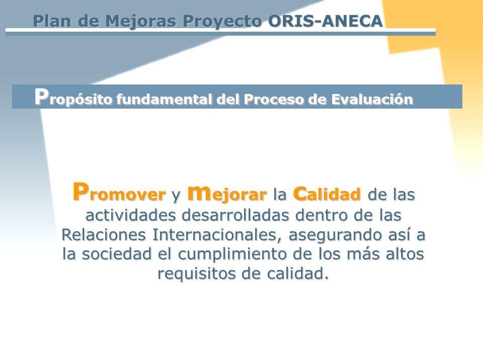 Plan de Mejoras Proyecto ORIS-ANECA P romover y m ejorar la c alidad de las actividades desarrolladas dentro de las Relaciones Internacionales, asegurando así a la sociedad el cumplimiento de los más altos requisitos de calidad.