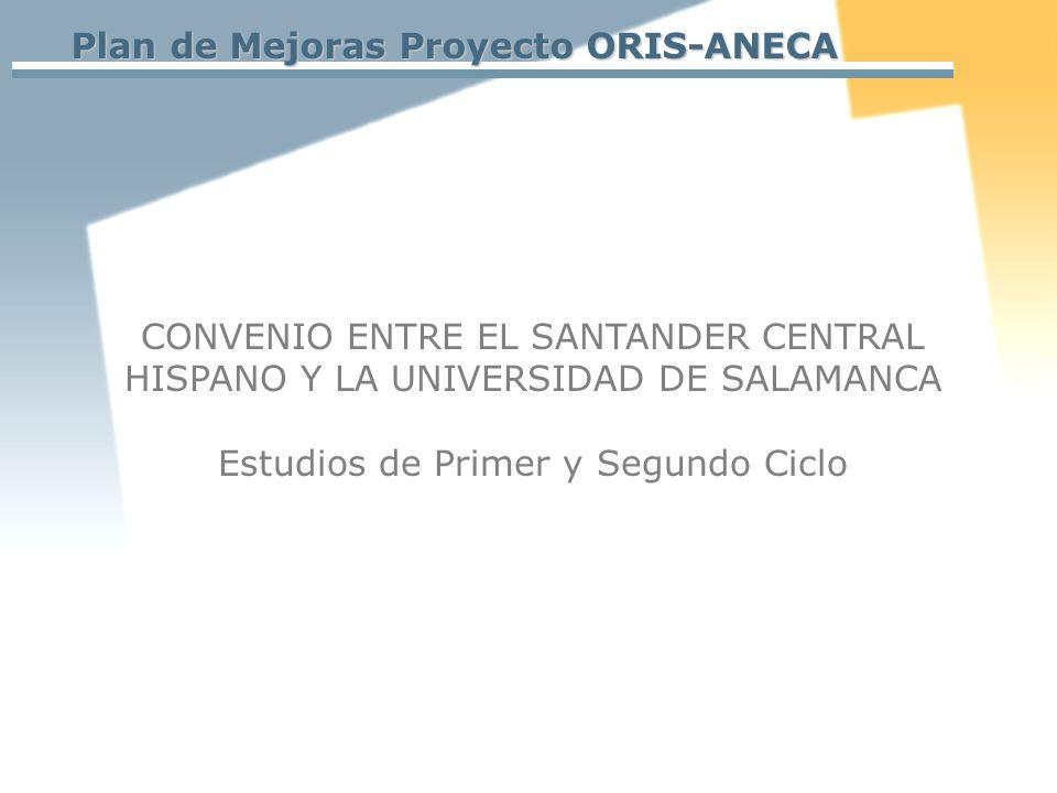Plan de Mejoras Proyecto ORIS-ANECA CONVENIO ENTRE EL SANTANDER CENTRAL HISPANO Y LA UNIVERSIDAD DE SALAMANCA Estudios de Primer y Segundo Ciclo