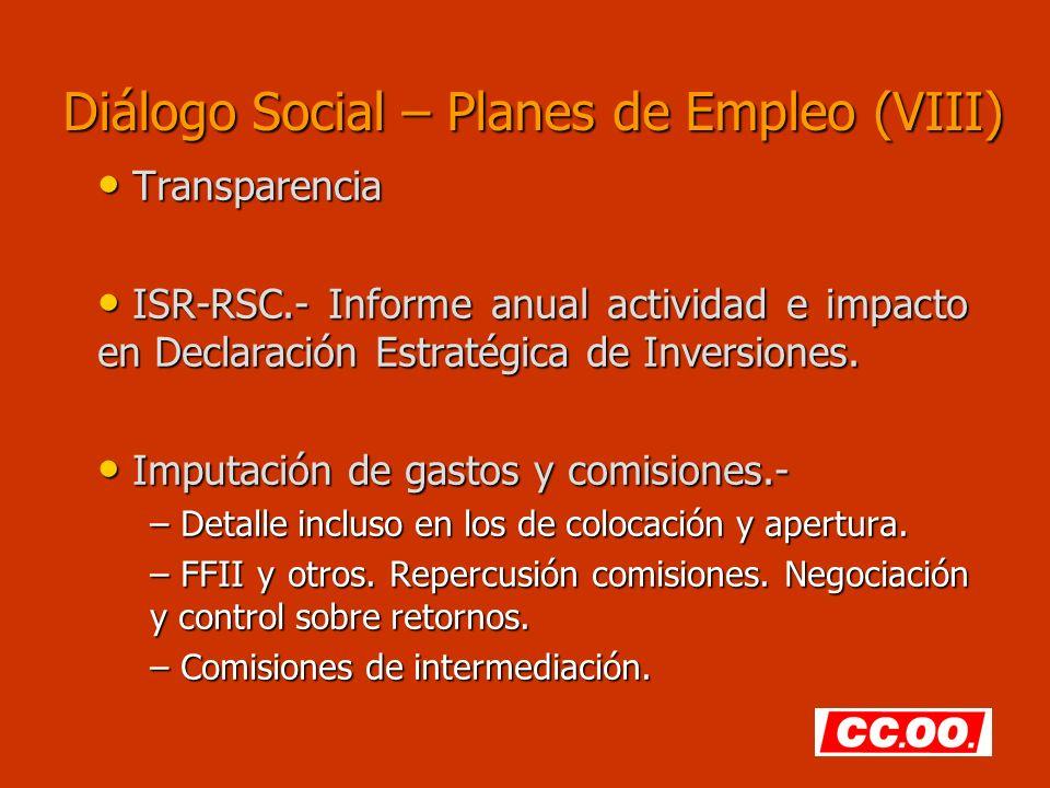Diálogo Social – Planes de Empleo (VIII) Transparencia Transparencia ISR-RSC.- Informe anual actividad e impacto en Declaración Estratégica de Inversiones.