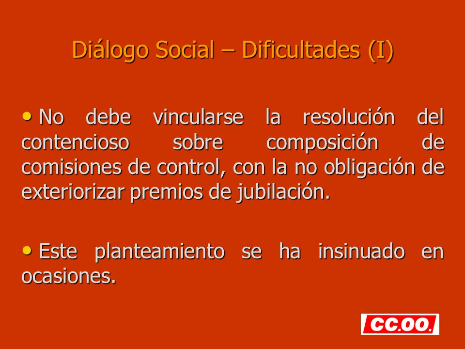 Diálogo Social – Dificultades (I) No debe vincularse la resolución del contencioso sobre composición de comisiones de control, con la no obligación de exteriorizar premios de jubilación.