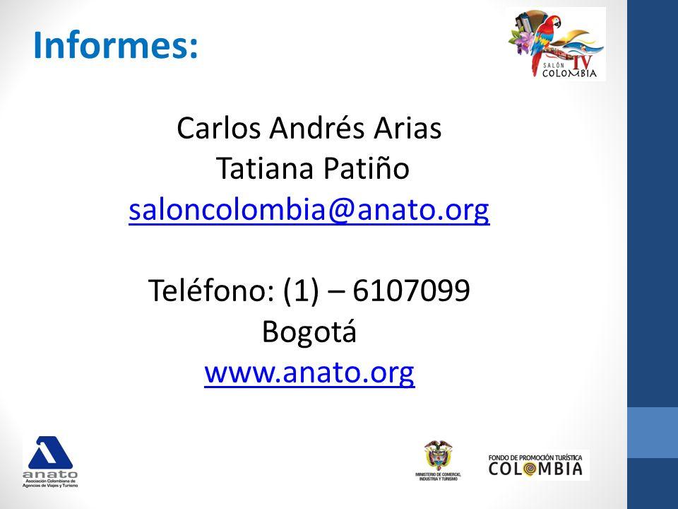 Informes: Carlos Andrés Arias Tatiana Patiño saloncolombia@anato.org saloncolombia@anato.org Teléfono: (1) – 6107099 Bogotá www.anato.org