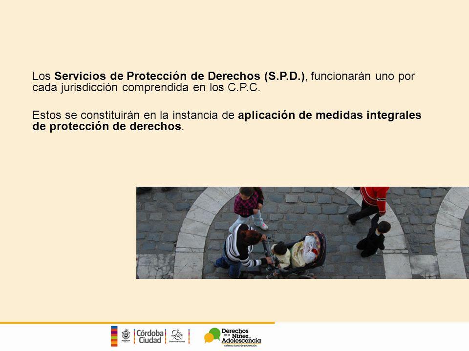 Los Servicios de Protección de Derechos (S.P.D.), funcionarán uno por cada jurisdicción comprendida en los C.P.C.