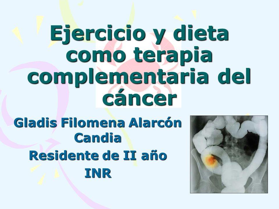 Gladis Filomena Alarcón Candia Residente de II año INR Ejercicio y dieta como terapia complementaria del cáncer