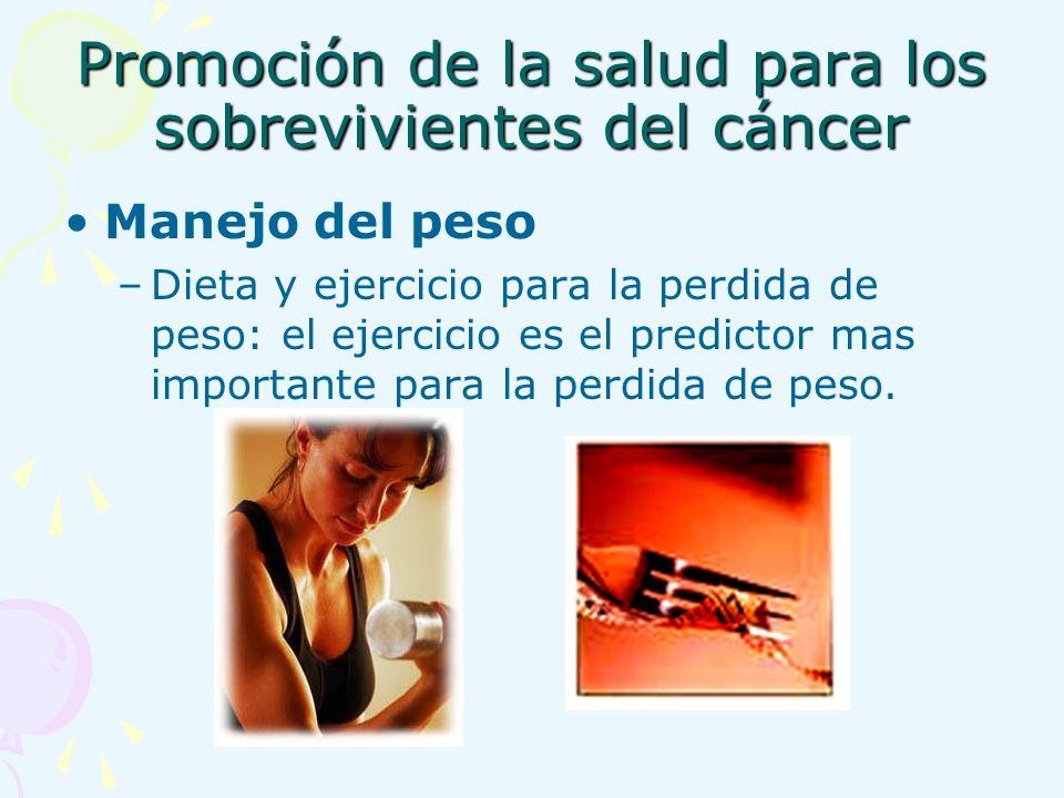 Promoción de la salud para los sobrevivientes del cáncer Manejo del peso –Dieta y ejercicio para la perdida de peso: el ejercicio es el predictor mas