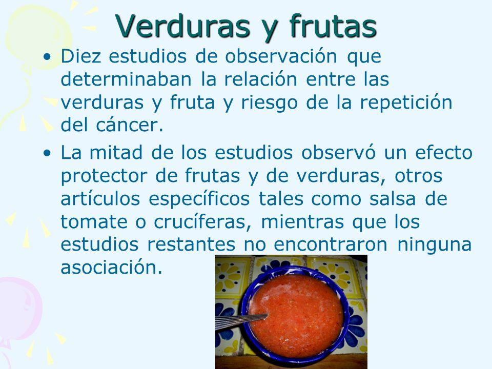 Verduras y frutas Diez estudios de observación que determinaban la relación entre las verduras y fruta y riesgo de la repetición del cáncer. La mitad