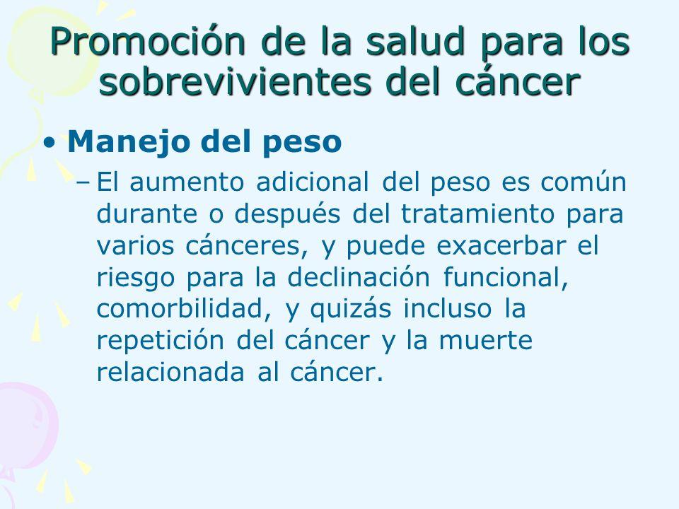 Promoción de la salud para los sobrevivientes del cáncer Manejo del peso –El aumento adicional del peso es común durante o después del tratamiento par
