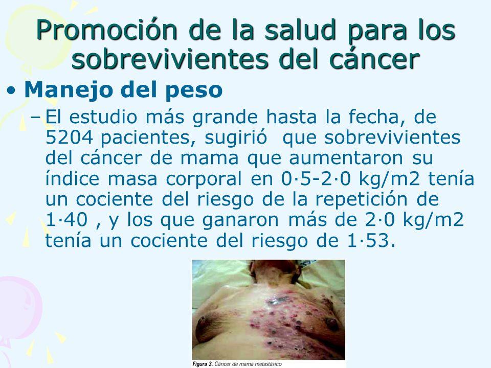 Promoción de la salud para los sobrevivientes del cáncer Manejo del peso –El estudio más grande hasta la fecha, de 5204 pacientes, sugirió que sobrevi