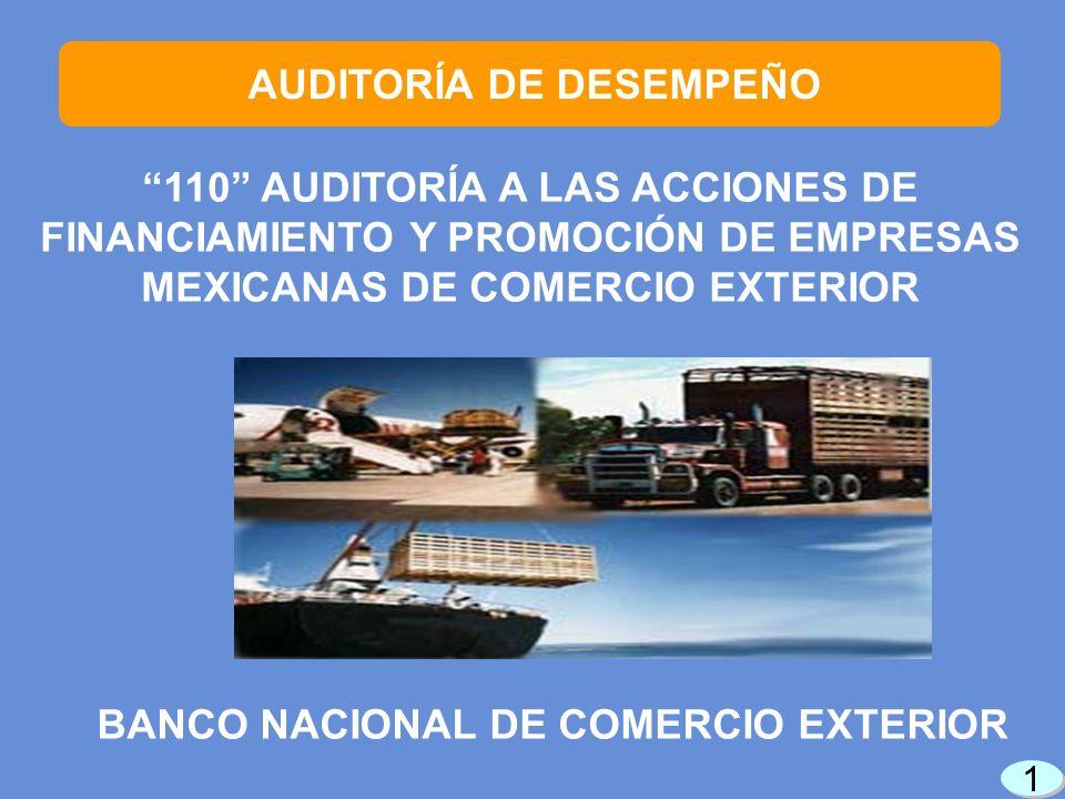 110 AUDITORÍA A LAS ACCIONES DE FINANCIAMIENTO Y PROMOCIÓN DE EMPRESAS MEXICANAS DE COMERCIO EXTERIOR BANCO NACIONAL DE COMERCIO EXTERIOR 1 1 AUDITORÍA DE DESEMPEÑO