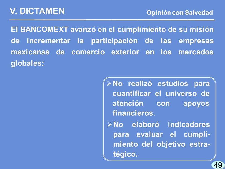49 El BANCOMEXT avanzó en el cumplimiento de su misión de incrementar la participación de las empresas mexicanas de comercio exterior en los mercados globales: V.