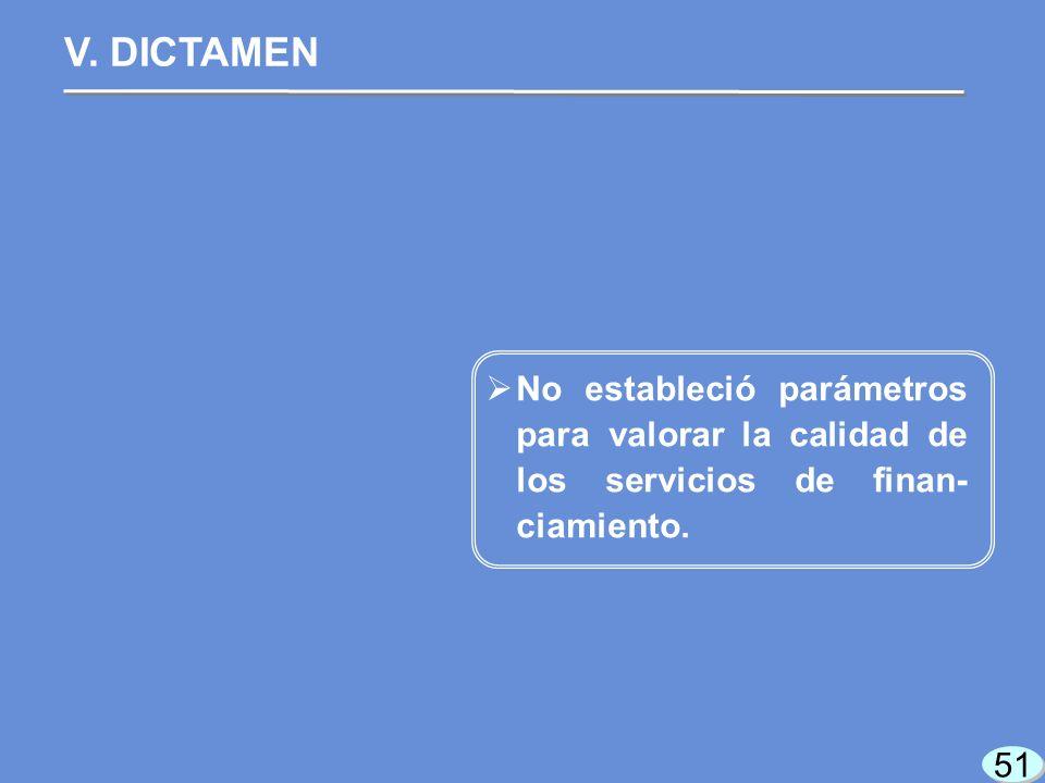 51 No estableció parámetros para valorar la calidad de los servicios de finan- ciamiento.