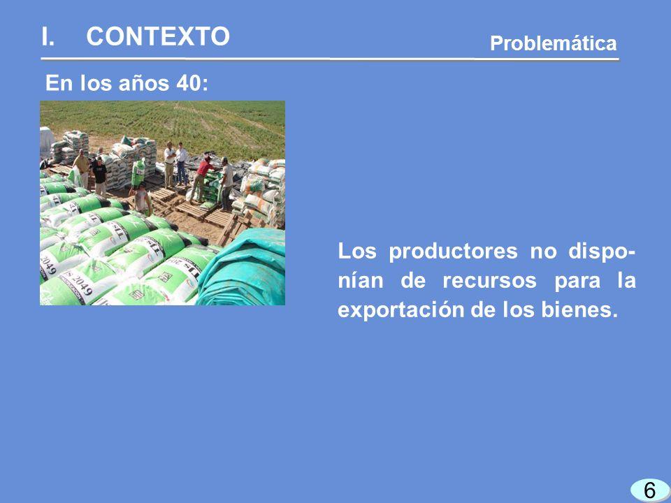 6 6 En los años 40: Problemática Los productores no dispo- nían de recursos para la exportación de los bienes.