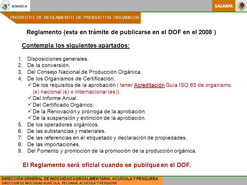 SENASICA DIRECCIÓN DE INOCUIDAD AGRÍCOLA, PECUARIA, ACUÍCOLA Y PESQUERA DIRECCIÓN GENERAL DE INOCUIDAD AGROALIMENTARIA, ACUÍCOLA Y PESQUERA Reglamento (esta en trámite de publicarse en el DOF en el 2008 ) 1.Disposiciones generales.