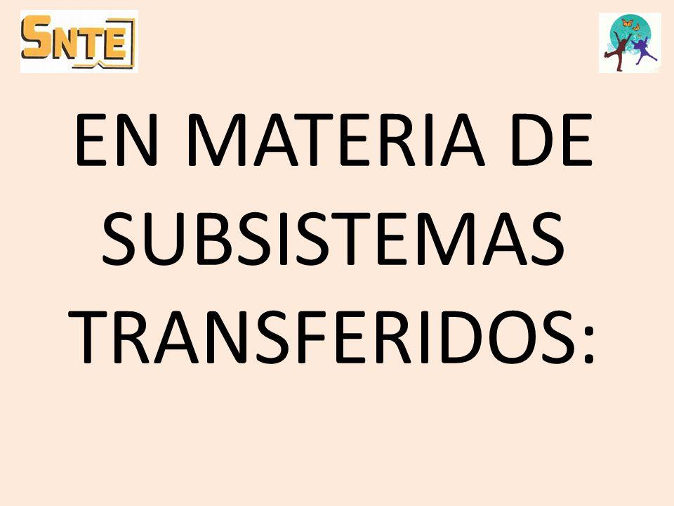 EN MATERIA DE SUBSISTEMAS TRANSFERIDOS: