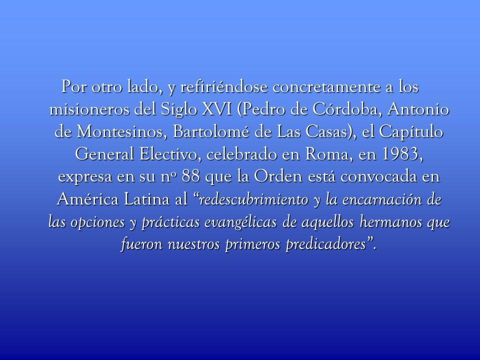 Por otro lado, y refiriéndose concretamente a los misioneros del Siglo XVI (Pedro de Córdoba, Antonio de Montesinos, Bartolomé de Las Casas), el Capít