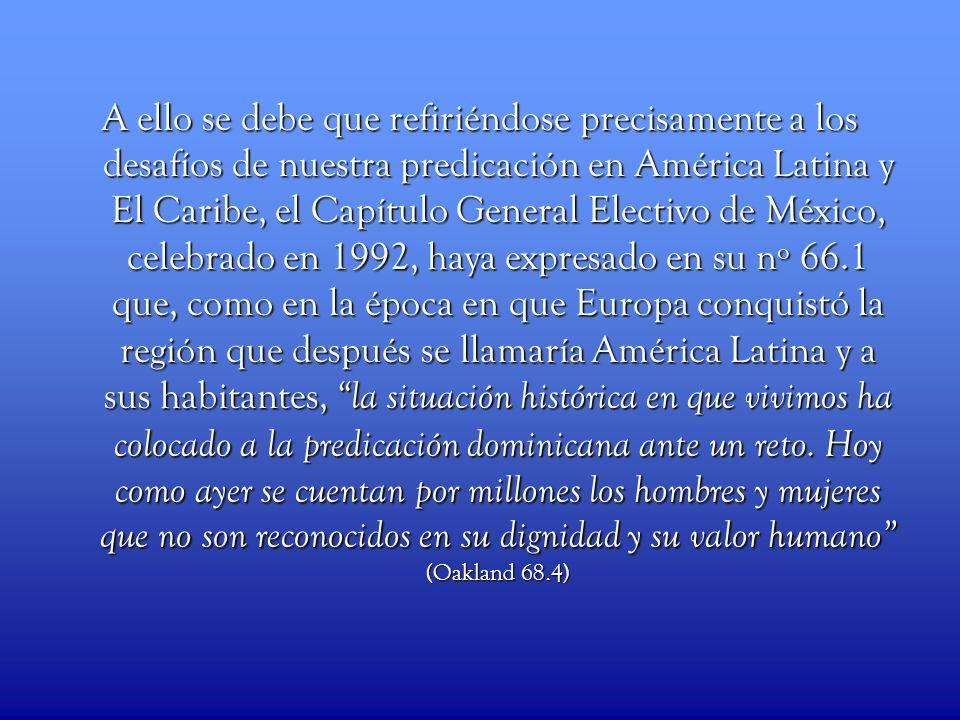A ello se debe que refiriéndose precisamente a los desafíos de nuestra predicación en América Latina y El Caribe, el Capítulo General Electivo de Méxi