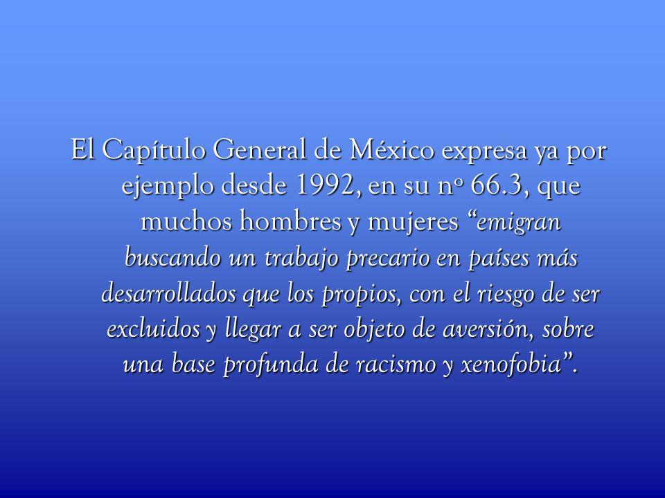 El Capítulo General de México expresa ya por ejemplo desde 1992, en su nº 66.3, que muchos hombres y mujeres emigran buscando un trabajo precario en p