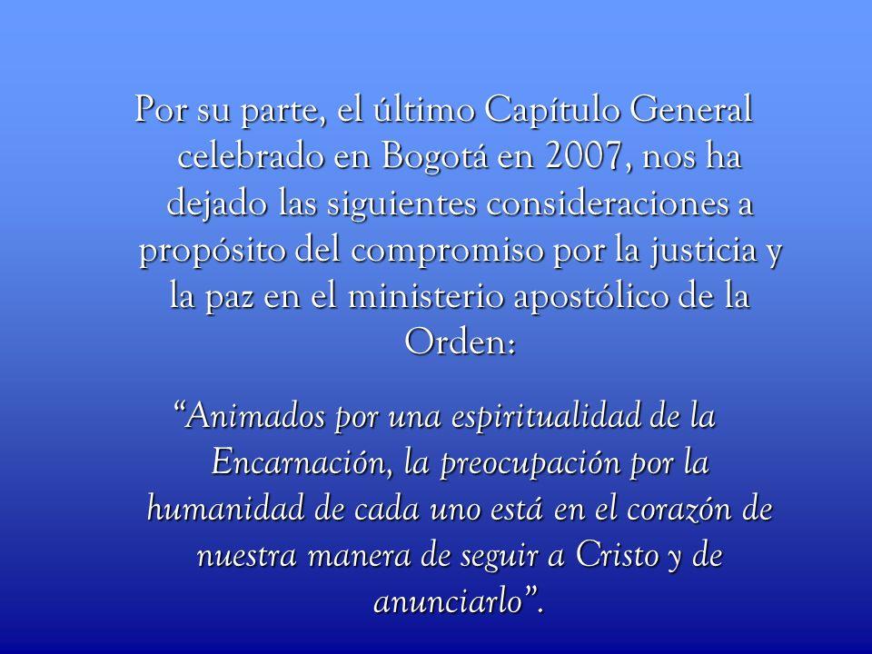Por su parte, el último Capítulo General celebrado en Bogotá en 2007, nos ha dejado las siguientes consideraciones a propósito del compromiso por la j