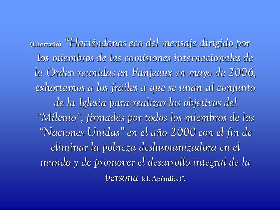(Ehortatio) Haciéndonos eco del mensaje dirigido por los miembros de las comisiones internacionales de la Orden reunidas en Fanjeaux en mayo de 2006,