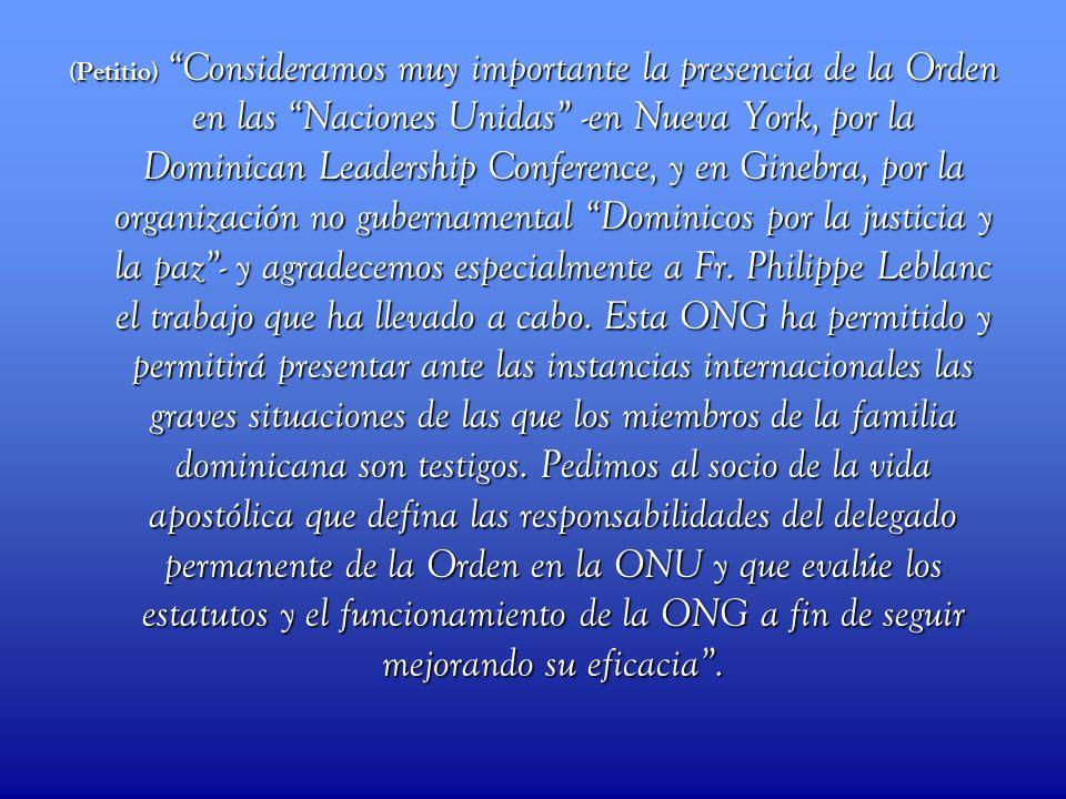 (Petitio) Consideramos muy importante la presencia de la Orden en las Naciones Unidas -en Nueva York, por la Dominican Leadership Conference, y en Gin