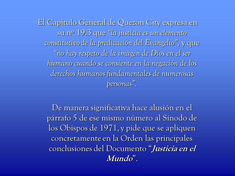 El Capítulo General de Quezon City expresa en su nº 19.3 que la justicia es un elemento constitutivo de la predicación del Evangelio, y que no hay res