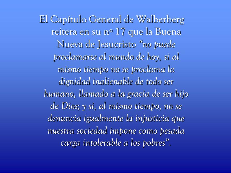 El Capítulo General de Walberberg reitera en su nº 17 que la Buena Nueva de Jesucristo no puede proclamarse al mundo de hoy, si al mismo tiempo no se