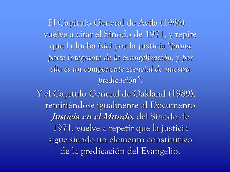 El Capítulo General de Avila (1986) vuelve a citar el Sínodo de 1971, y repite que la lucha (sic) por la justicia forma parte integrante de la evangel