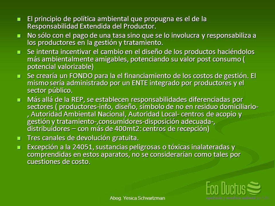 Abog. Yesica Schvartzman El principio de política ambiental que propugna es el de la Responsabilidad Extendida del Productor. El principio de política