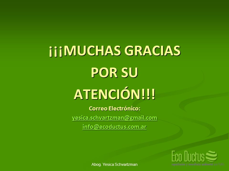Abog. Yesica Schvartzman ¡¡¡MUCHAS GRACIAS POR SU ATENCIÓN!!! Correo Electrónico: yesica.schvartzman@gmail.com info@ecoductus.com.ar