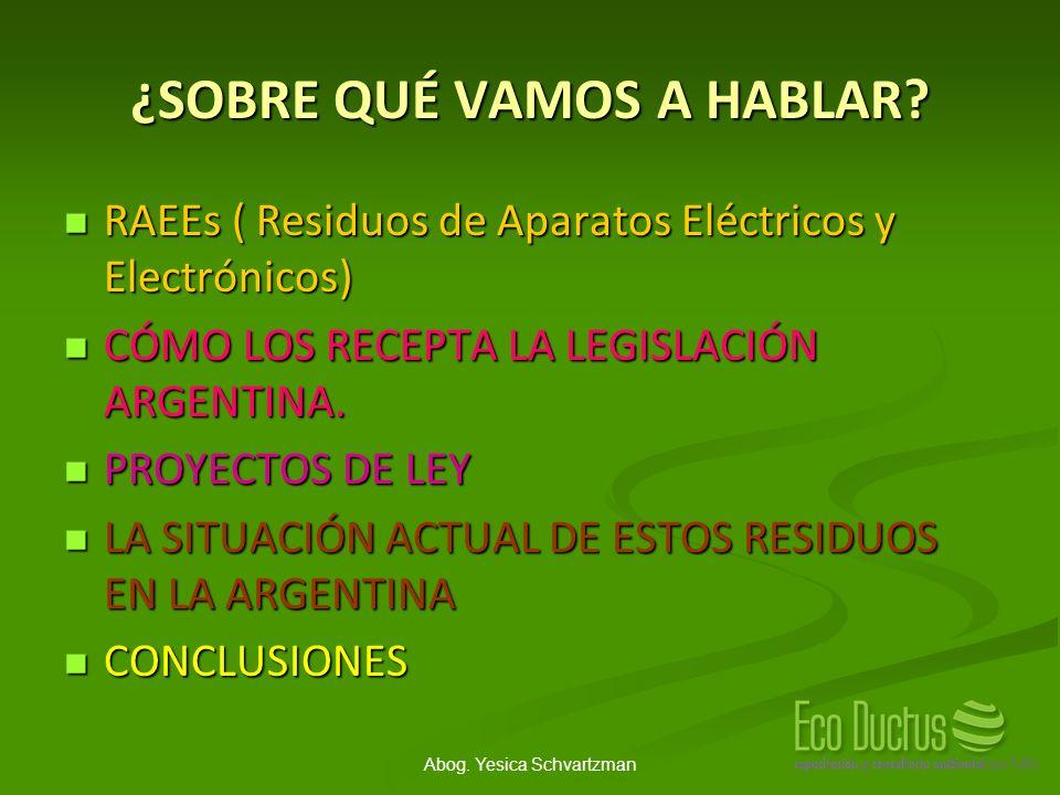 Abog. Yesica Schvartzman ¿SOBRE QUÉ VAMOS A HABLAR? RAEEs ( Residuos de Aparatos Eléctricos y Electrónicos) RAEEs ( Residuos de Aparatos Eléctricos y