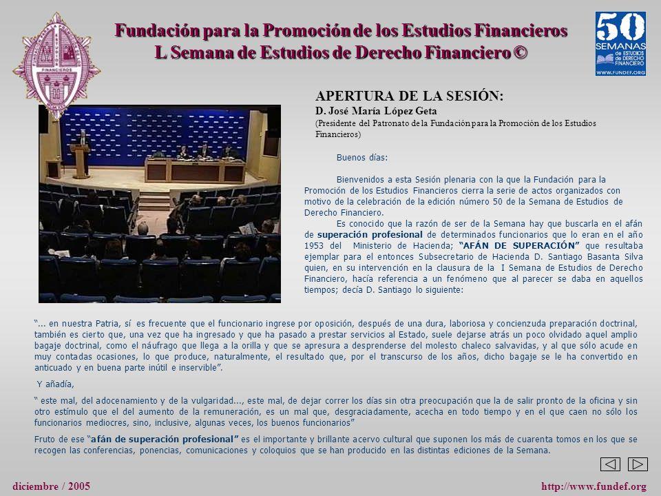 Fundación para la Promoción de los Estudios Financieros L Semana de Estudios de Derecho Financiero © http://www.fundef.orgdiciembre / 2005 APERTURA DE LA SESIÓN: D.