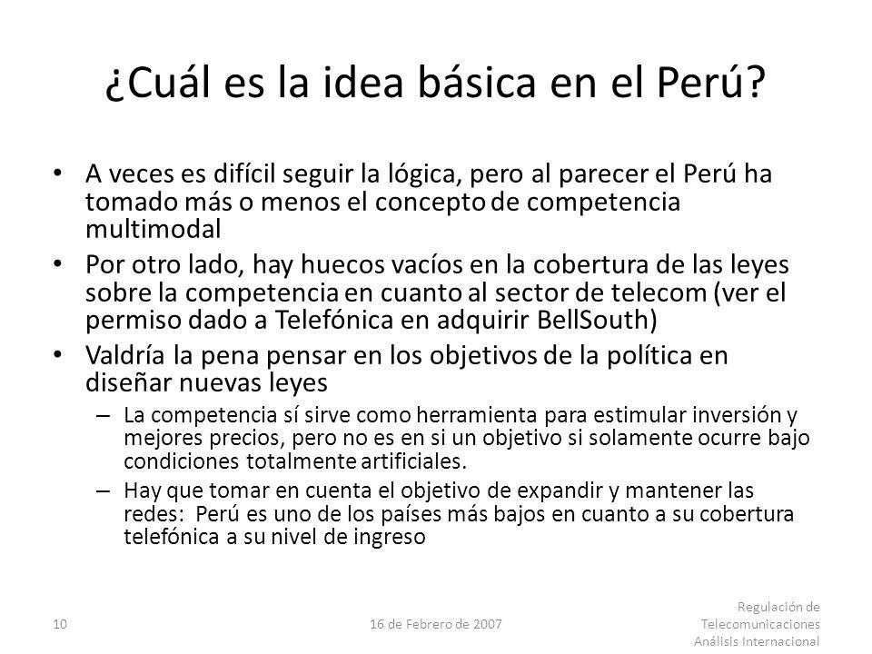 1016 de Febrero de 2007 Regulación de Telecomunicaciones Análisis Internacional ¿Cuál es la idea básica en el Perú.