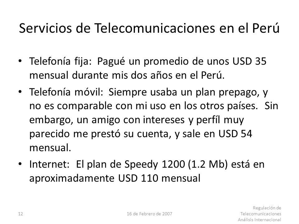 1216 de Febrero de 2007 Regulación de Telecomunicaciones Análisis Internacional Servicios de Telecomunicaciones en el Perú Telefonía fija: Pagué un promedio de unos USD 35 mensual durante mis dos años en el Perú.