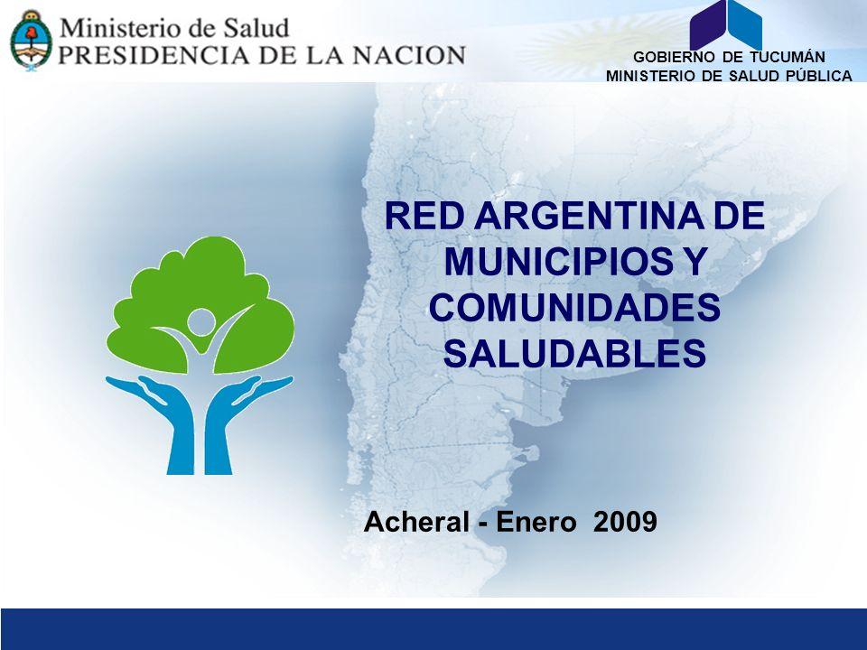 GOBIERNO DE TUCUMÁN MINISTERIO DE SALUD PÚBLICA RED ARGENTINA DE MUNICIPIOS Y COMUNIDADES SALUDABLES Acheral - Enero 2009