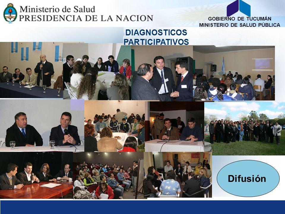 GOBIERNO DE TUCUMÁN MINISTERIO DE SALUD PÚBLICA DIAGNOSTICOS PARTICIPATIVOS Difusión