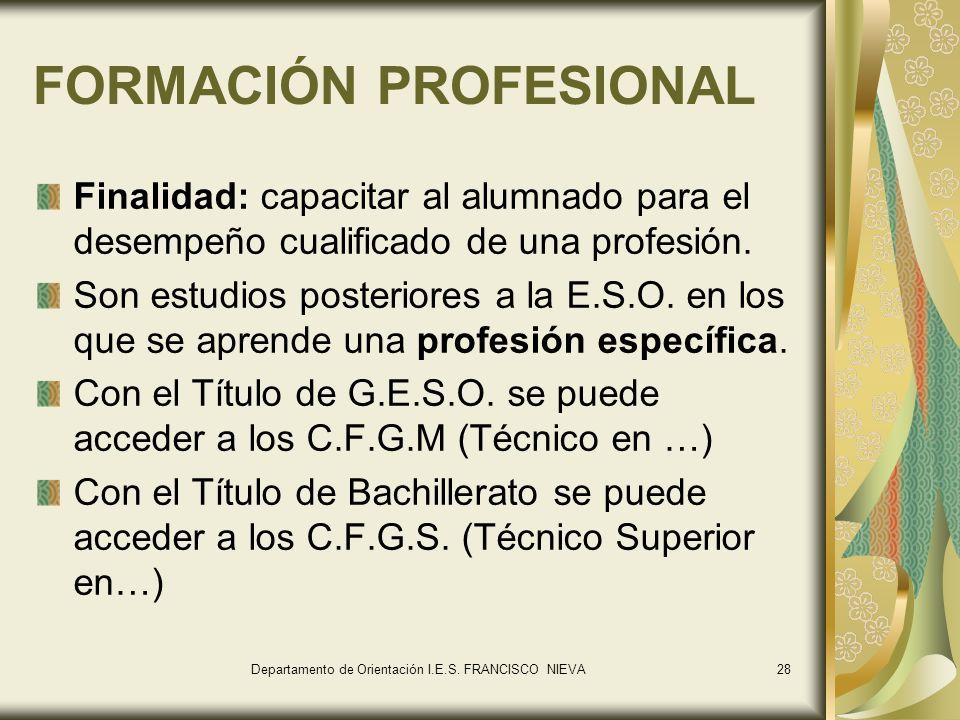 28 FORMACIÓN PROFESIONAL Finalidad: capacitar al alumnado para el desempeño cualificado de una profesión. Son estudios posteriores a la E.S.O. en los