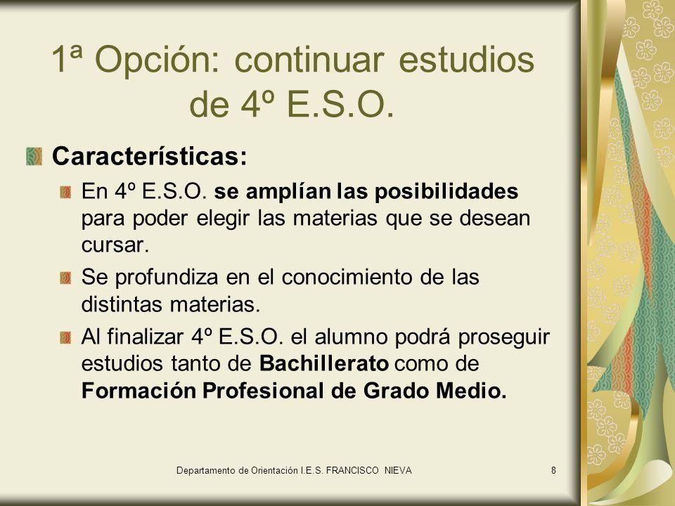 8 1ª Opción: continuar estudios de 4º E.S.O. Características: En 4º E.S.O. se amplían las posibilidades para poder elegir las materias que se desean c