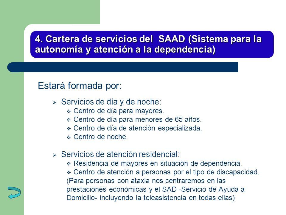 4. Cartera de servicios del SAAD (Sistema para la autonomía y atención a la dependencia) Estará formada por: Servicios de día y de noche: Centro de dí