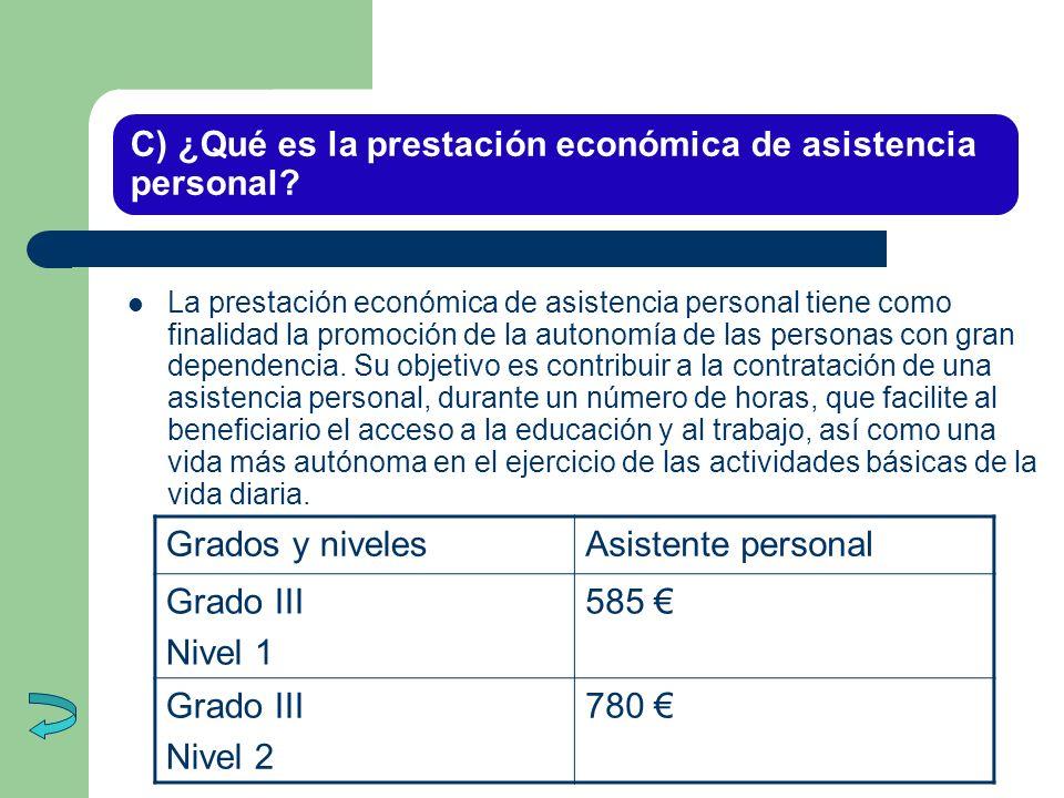 C) ¿Qué es la prestación económica de asistencia personal? La prestación económica de asistencia personal tiene como finalidad la promoción de la auto