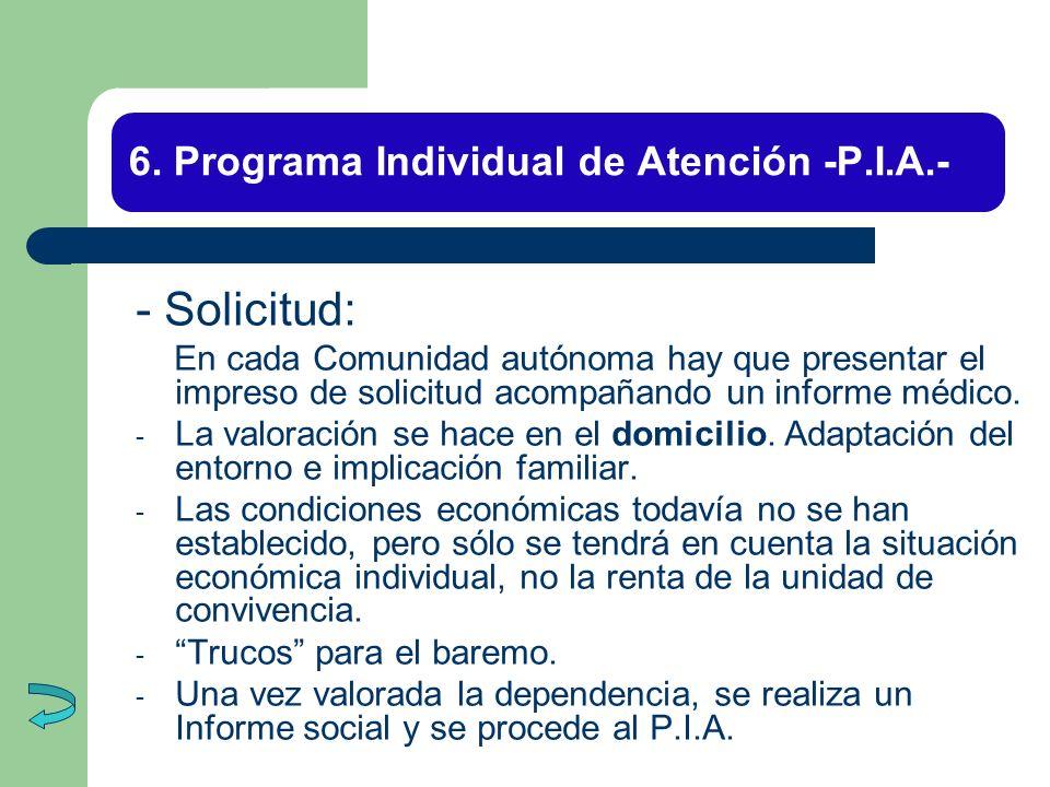 6. Programa Individual de Atención -P.I.A.- - Solicitud: En cada Comunidad autónoma hay que presentar el impreso de solicitud acompañando un informe m
