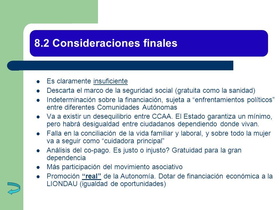 8.2 Consideraciones finales Es claramente insuficiente Descarta el marco de la seguridad social (gratuita como la sanidad) Indeterminación sobre la fi