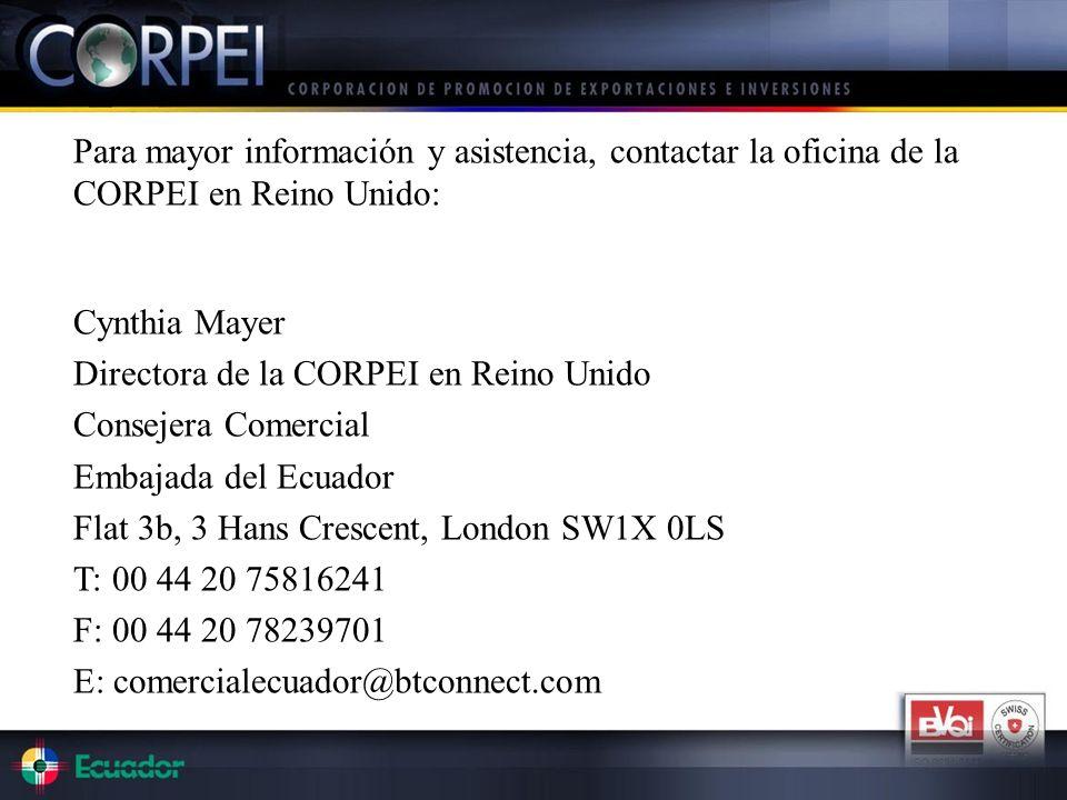 Para mayor información y asistencia, contactar la oficina de la CORPEI en Reino Unido: Cynthia Mayer Directora de la CORPEI en Reino Unido Consejera C