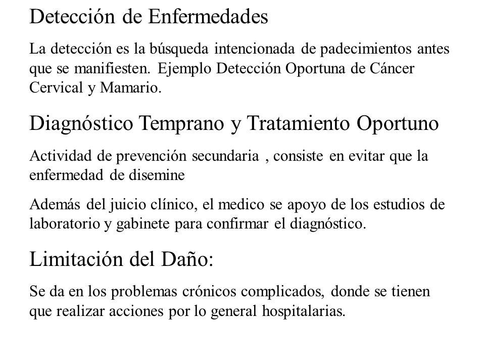 Detección de Enfermedades La detección es la búsqueda intencionada de padecimientos antes que se manifiesten. Ejemplo Detección Oportuna de Cáncer Cer